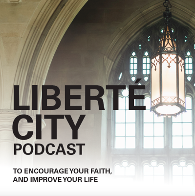 Welcome to the podcast of LIBERTÉ CITY. A podcast to encourage your faith, and improve your life. To learn more, visit our website at www.libertecity.com