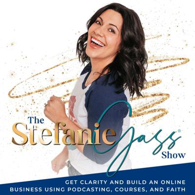 THE STEFANIE GASS SHOW - Get Clarity, Online Business, Work From Home, WAHM, Passive Income