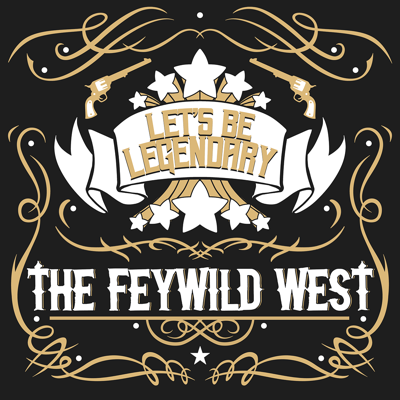 Let's Be Legendary - The Feywild West - A queer actual play podcast