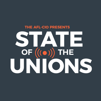 State of the Unions is labor's podcast, a production of the 12.5 million member, 55 union AFL-CIO, bringing you the issues and guests important to working people.