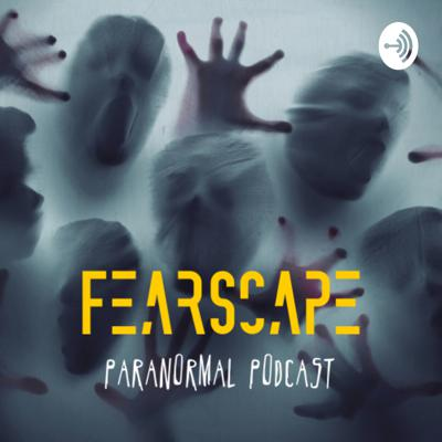 FearScape Paranormal Podcast