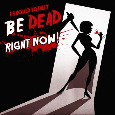 I Should Totally Be Dead Right Now Podcast