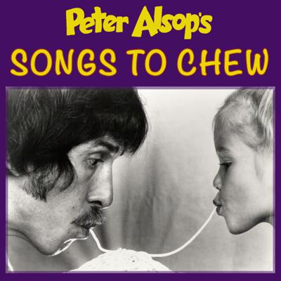 Peter Alsop's SONGS TO CHEW
