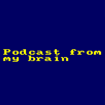 Podcast from my brain