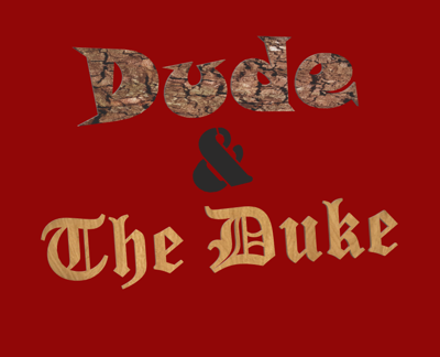 Dude and The Duke Podcast