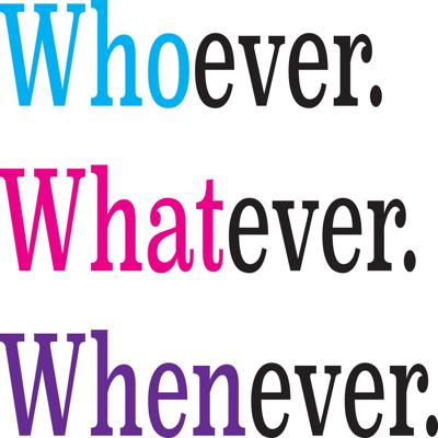 Whoever, Whatever, Whenever
