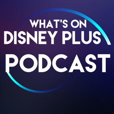 What's On Disney Plus Podcast discussing Disney, Marvel, Star Wars, Pixar & National Geographic shows on Disney+