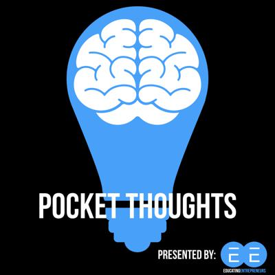 Pocket Thoughts presented by Educating Entrepreneurs