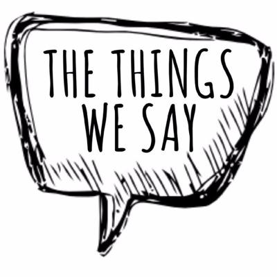 The Things We Say