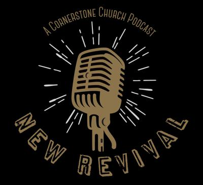 New Revival - A Cornerstone Church Podcast