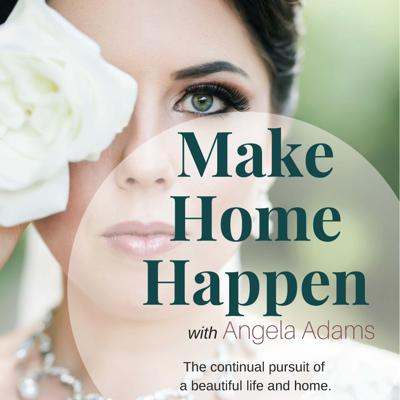 Make Home Happen with Angela Adams