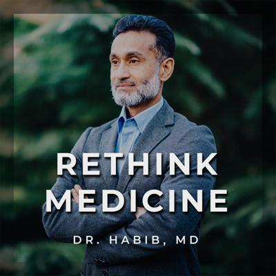 Rethink Medicine with Dr. Habib