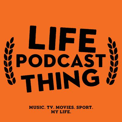 Life Podcast Thing