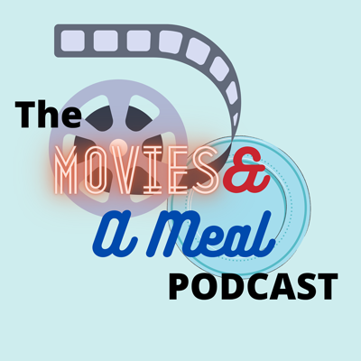 The Movies & A Meal Podcast