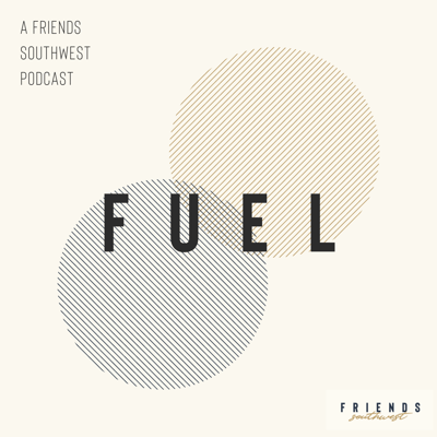 Fuel: A Friends Southwest Podcast