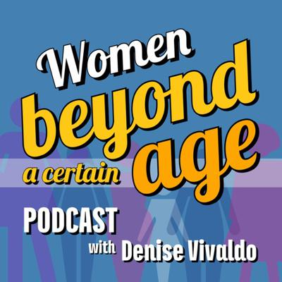 Women Beyond a Certain Age Podcast