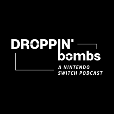 Droppin' Bombs: A Nintendo Switch Podcast