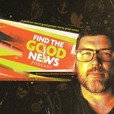 Find the Good News with Brother Oran Parker