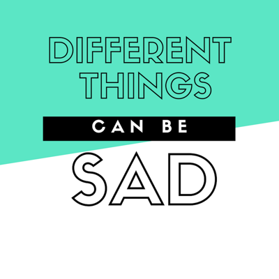 Different Things Can Be Sad