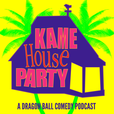 Kame House Party - A Dragon Ball Comedy Podcast