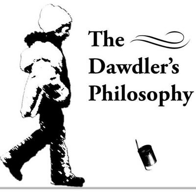 The Dawdler's Philosophy