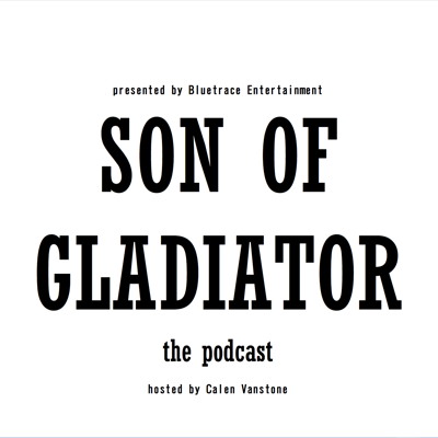 SON OF GLADIATOR - The Podcast!