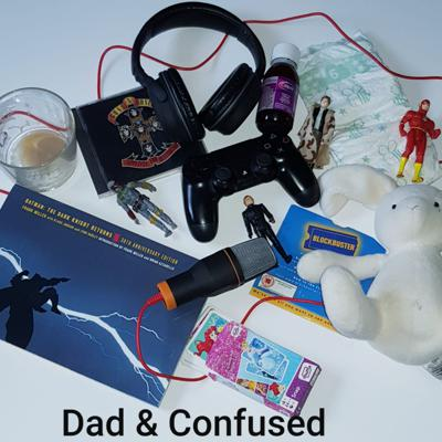 Dad & Confused Podcast