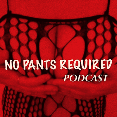 NO PANTS REQUIRED PODCAST