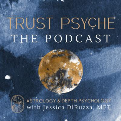 Trust Psyche The Podcast with Jessica DiRuzza | Astrology & Depth Psychology