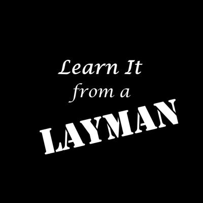 Learn It from a Layman