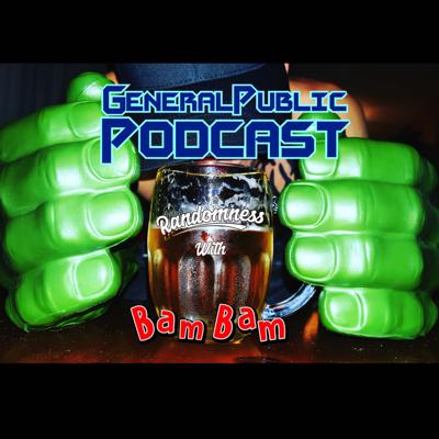 General Public PODCAST Randomness with Bam Bam
