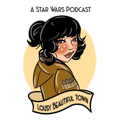 Lousy Beautiful Town: A Star Wars Podcast