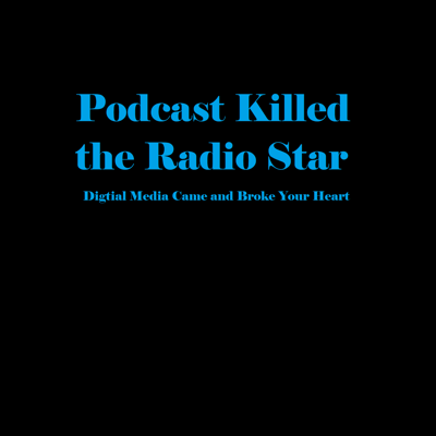 Podcast Killed the Radio Star