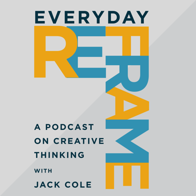 Everyday Reframe - A Podcast on Creative Thinking
