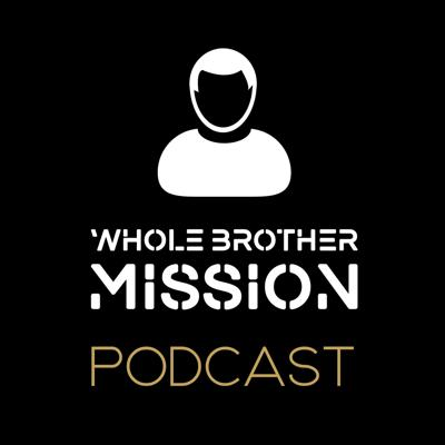 Whole Brother Mission Podcast