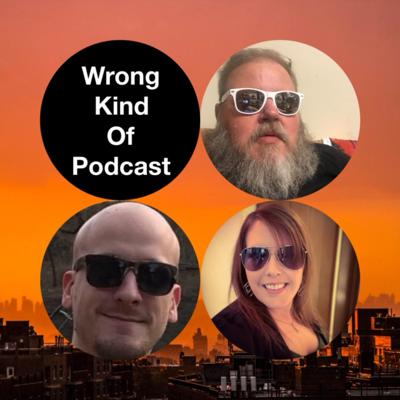 Wrong Kind Of Podcast
