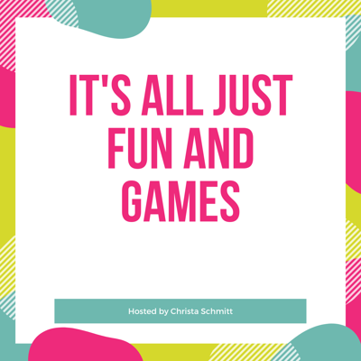 It's All Just Fun & Games Podcast
