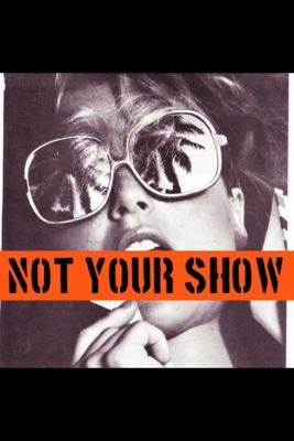 Not Your Show