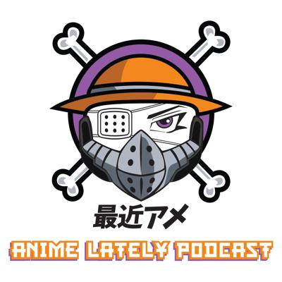 The Anime Lately Podcast
