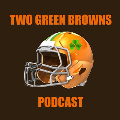Two Green Browns Podcast: A Cleveland Browns Podcast