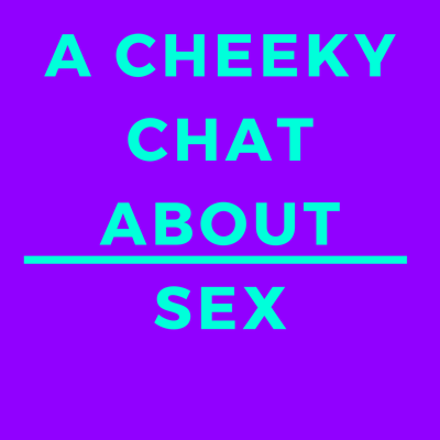 A Cheeky Chat AbouT Sex - A Gay Podcast