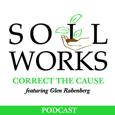 Soil Works: Correct the Cause featuring Glen Rabenberg
