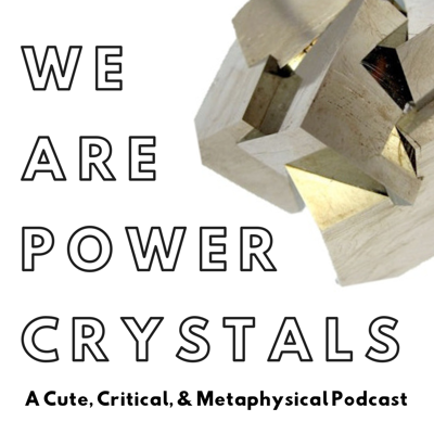 We Are Power Crystals Podcast