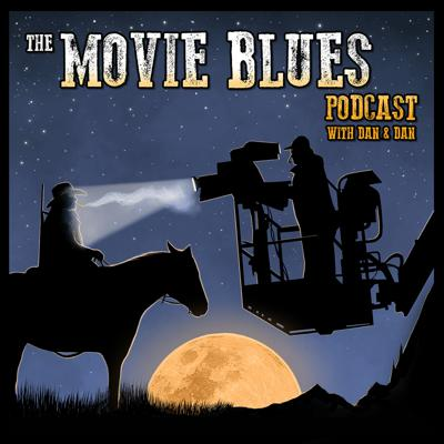 The Movie Blues Podcast with Dan & Dan