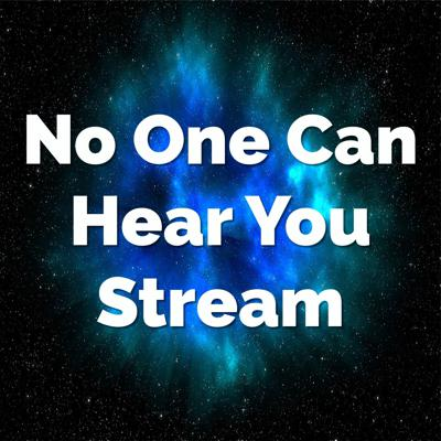 No One Can Hear You Stream Podcast