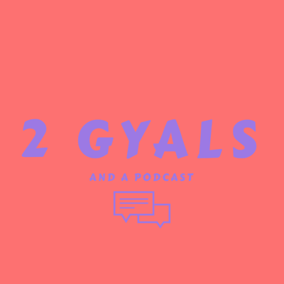 2 Gyals and a Podcast