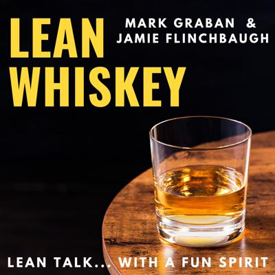 Join hosts Mark Graban and Jamie Flinchbaugh... it's time for Lean Whiskey... Lean talk with a fun spirit!