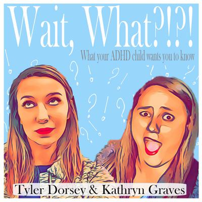Together, Kathryn Graves and Tyler Dorsey, trained ADHD life coaches, share their experiences of life while growing up with ADHD in their Wait, What?!?! podcast.  This show is aimed to help parents better understand the unique challenges of growing up ADHD so they can better support their own children.
