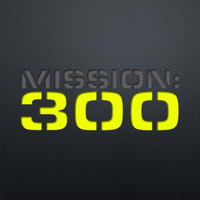 Mission: 300 Podcast