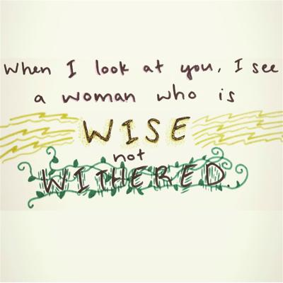 Wise Not Withered